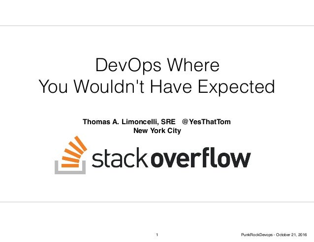 DevOps Where You Wouldn't Have Expected Thomas A. Limoncelli, SRE @YesThatTom New York City 1 PunkRockDevops - October 21,...