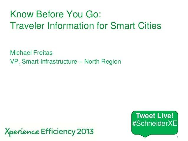 Schneider Electric 1- Smart CitiesKnow Before You Go:Traveler Information for Smart CitiesMichael FreitasVP, Smart Infrast...