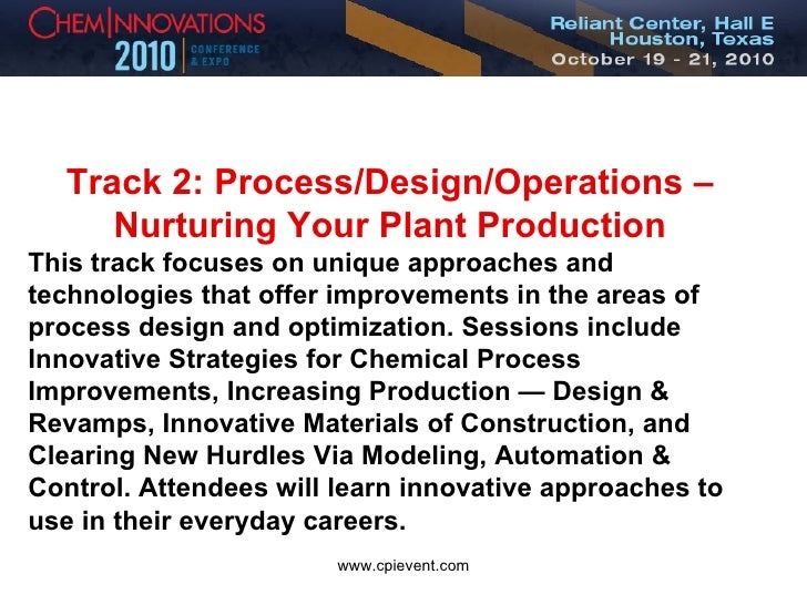 Track 2: Process/Design/Operations – Nurturing Your Plant Production This track focuses on unique approaches and technolog...