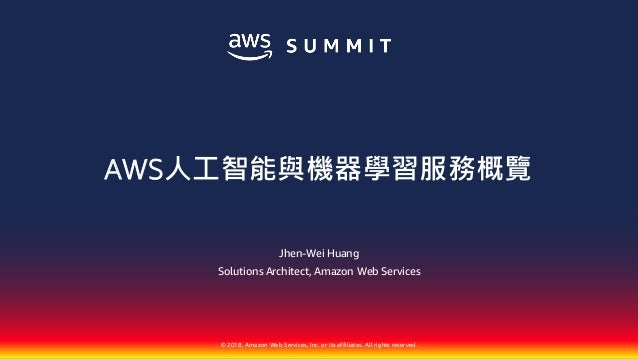 © 2018, Amazon Web Services, Inc. or its affiliates. All rights reserved. Jhen-Wei Huang Solutions Architect, Amazon Web S...