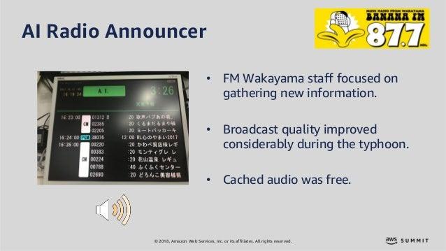 © 2018, Amazon Web Services, Inc. or its affiliates. All rights reserved. AI Radio Announcer • FM Wakayama staff focused o...