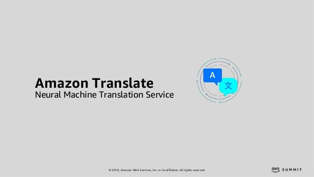 © 2018, Amazon Web Services, Inc. or its affiliates. All rights reserved. Amazon Translate Neural Machine Translation Serv...