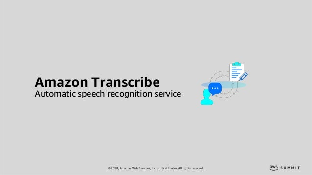 © 2018, Amazon Web Services, Inc. or its affiliates. All rights reserved. Amazon Transcribe Automatic speech recognition s...