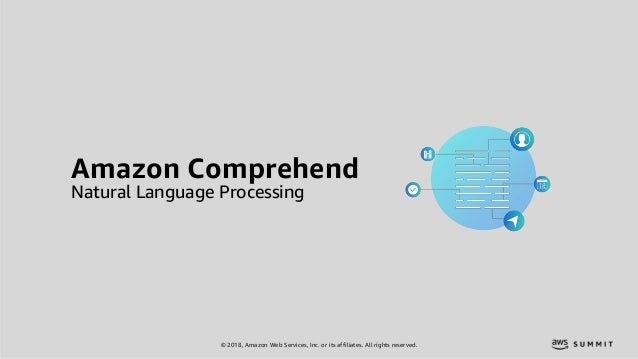 © 2018, Amazon Web Services, Inc. or its affiliates. All rights reserved. Amazon Comprehend Natural Language Processing
