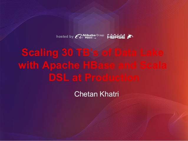 hosted by Scaling 30 TB's of Data Lake with Apache HBase and Scala DSL at Production Chetan Khatri