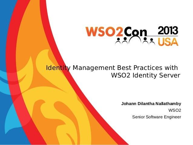Identity Management Best Practices with WSO2 Identity Server  Johann Dilantha Nallathamby WSO2 Senior Software Engineer