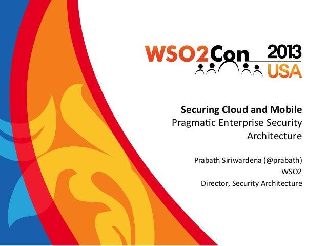 Securing  Cloud  and  Mobile   Pragma&c  Enterprise  Security   Architecture   Prabath  Siriwardena  (...