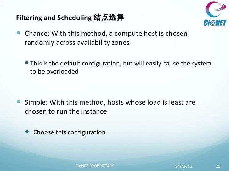 Filtering and Scheduling 结点选择 Chance: With this method, a compute host is chosen  randomly across availability zones   T...