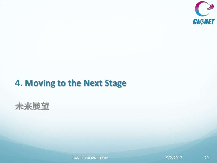 4. Moving to the Next Stage未来展望             CIeNET PROPRIETARY   9/2/2012   29
