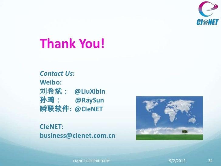 Thank You!Contact Us:Weibo:刘希斌: @LiuXibin孙琦:         @RaySun瞬联软件: @CIeNETCIeNET:business@cienet.com.cn         CIeNET PROP...
