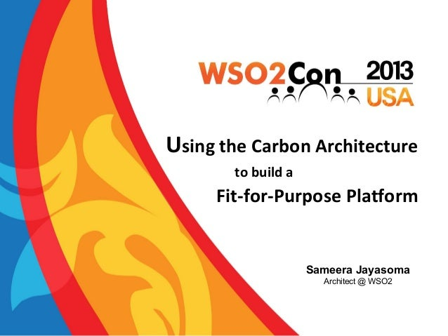 Using the Carbon Architecture to build a  Fit-for-Purpose Platform  Sameera Jayasoma Architect @ WSO2