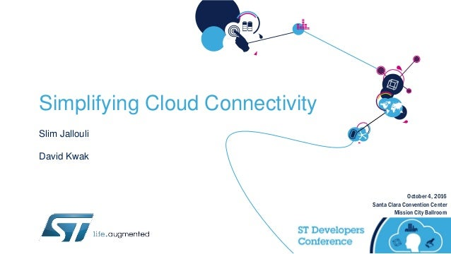 October 4, 2016 Santa Clara Convention Center Mission City Ballroom Simplifying Cloud Connectivity Slim Jallouli David Kwak