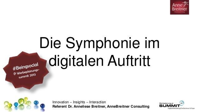 Innovation – Insights – Interaction Referent Dr. Anneliese Breitner, AnneBreitner Consulting Die Symphonie im digitalen Au...