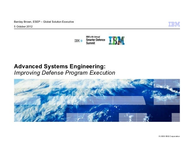 Barclay Brown, ESEP – Global Solution Executive5 October 2012Advanced Systems Engineering:Improving Defense Program Execut...