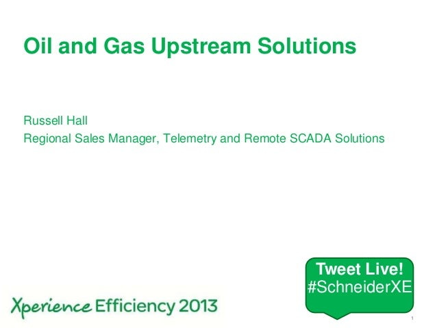Schneider Electric 1- Industry- Russell Hall – June 17, 2013Oil and Gas Upstream SolutionsRussell HallRegional Sales Manag...