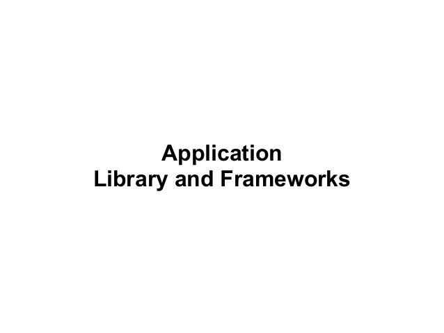 Application Library and Frameworks