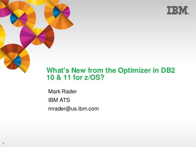What's New from the Optimizer in DB2 10 & 11 for z/OS? Mark Rader IBM ATS mrader@us.ibm.com  1