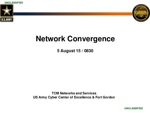 UNCLASSIFIED UNCLASSIFIED UNCLASSIFIED UNCLASSIFIED UNCLASSIFIED UNCLASSIFIED Network Convergence 5 August 15 / 0830 TCM N...