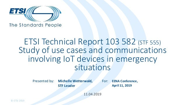 Presented by: For: © ETSI 2019 11.04.2019 ETSI Technical Report 103 582 (STF 555) Study of use cases and communications in...