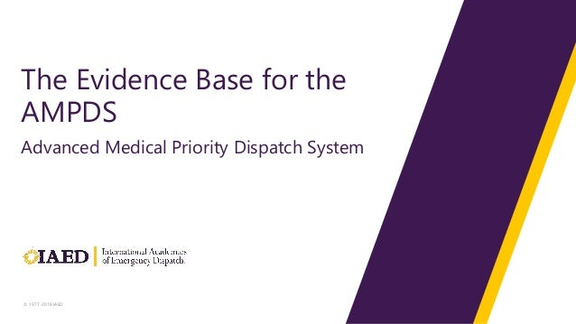 © 1977-2018 IAED The Evidence Base for the AMPDS Advanced Medical Priority Dispatch System