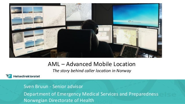 AML – Advanced Mobile Location The story behind caller location in Norway Sven Bruun - Senior advisor Department of Emerge...