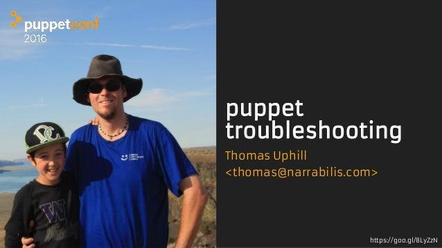 https://goo.gl/8LyZzN puppet troubleshooting Thomas Uphill <thomas@narrabilis.com>