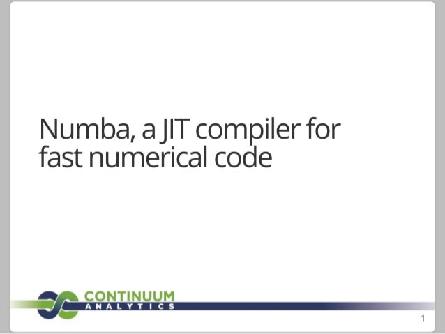 "Numba,  aJ| T compiler for fast numerical code  1 CONTINUUM A -. ""/I"