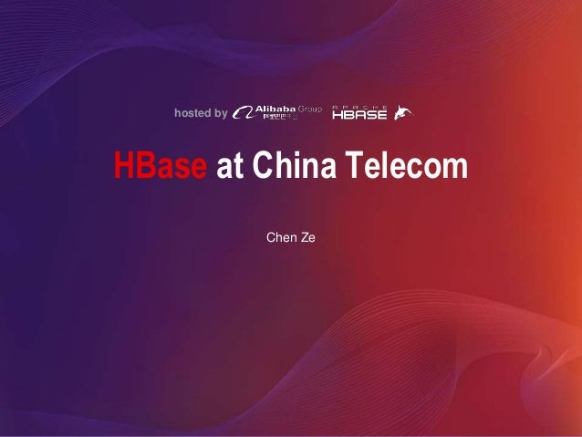 hosted by HBase at China Telecom Chen Ze
