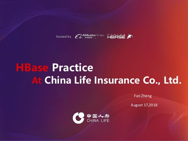 hosted by HBase Practice At China Life Insurance Co., Ltd. Fan Zheng August 17,2018