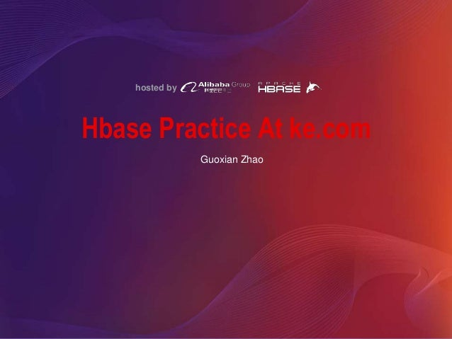 hosted by Hbase Practice At ke.com Guoxian Zhao