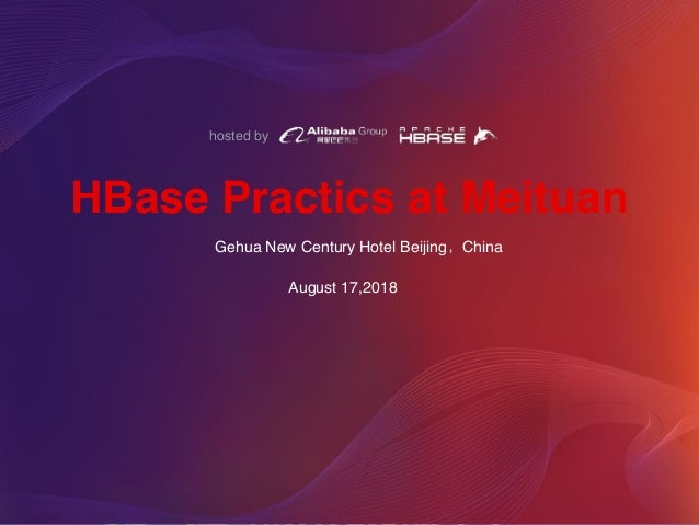 hosted by HBase Practics at Meituan Gehua New Century Hotel Beijing,China August 17,2018