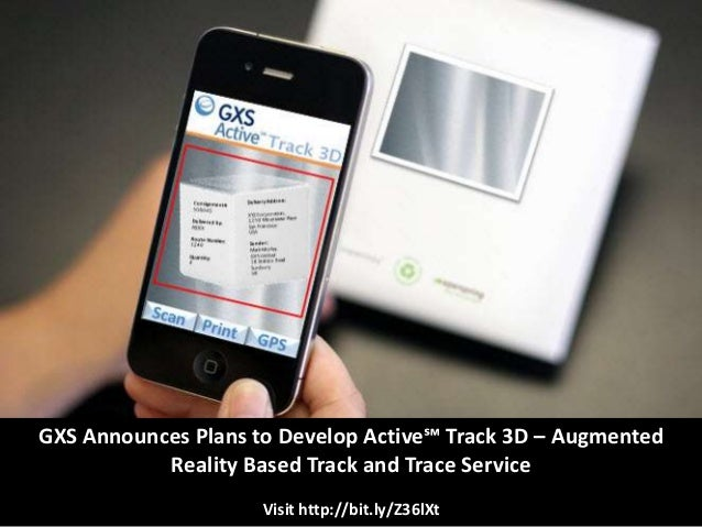 GXS Announces Plans to Develop Active℠ Track 3D – Augmented           Reality Based Track and Trace Service               ...