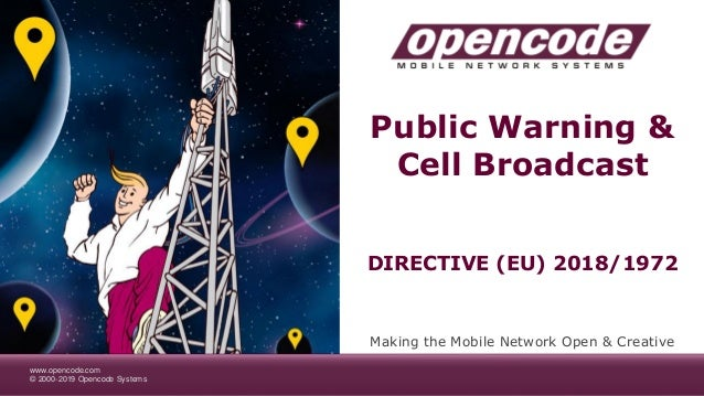 www.opencode.com © 2000-2019 Opencode Systems Public Warning & Cell Broadcast Making the Mobile Network Open & Creative DI...