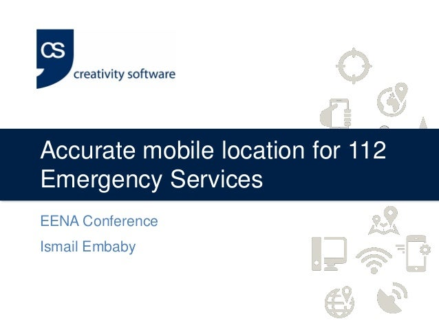 Accurate mobile location for 112 Emergency Services EENA Conference Ismail Embaby
