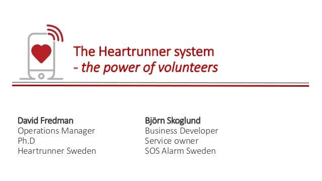 The Heartrunner system - the power of volunteers David Fredman Operations Manager Ph.D Heartrunner Sweden Björn Skoglund B...