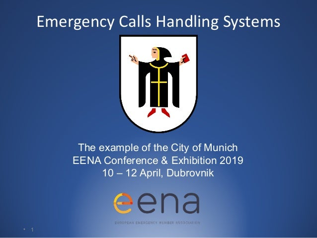 • 1 Emergency Calls Handling Systems The example of the City of Munich EENA Conference & Exhibition 2019 10 – 12 April, Du...