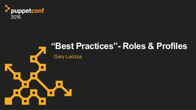 """Best Practices""- Roles & Profiles Gary Larizza"