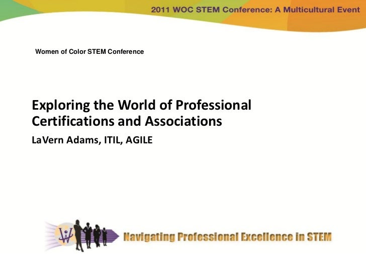 Women of Color STEM ConferenceExploring the World of ProfessionalCertifications and AssociationsLaVern Adams, ITIL, AGILE