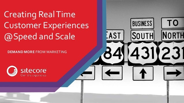 Creating RealTime Customer Experiences @Speed and Scale DEMAND MORE FROM MARKETING