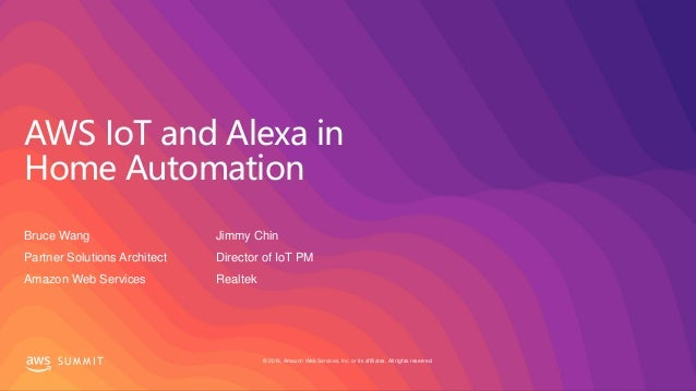 © 2019, Amazon Web Services, Inc. or its affiliates. All rights reserved.S U M M I T AWS IoT and Alexa in Home Automation ...