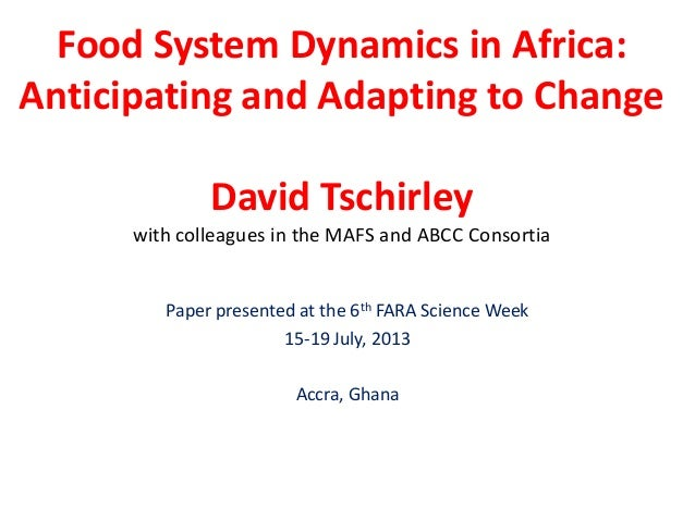 Food System Dynamics in Africa: Anticipating and Adapting to Change David Tschirley with colleagues in the MAFS and ABCC C...