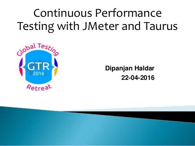 Dipanjan Haldar 22-04-2016 Continuous Performance Testing with JMeter and Taurus