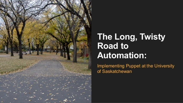 The Long, Twisty Road to Automation: Implementing Puppet at the University of Saskatchewan
