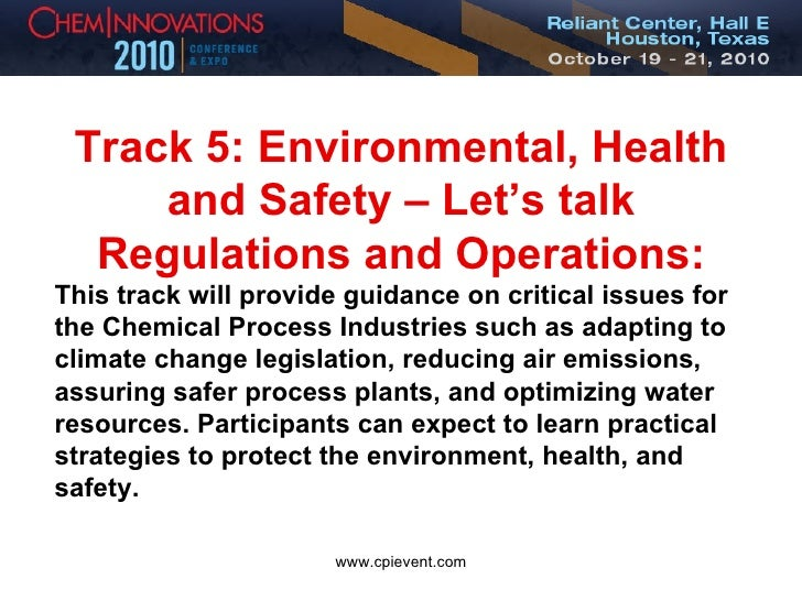 Track 5: Environmental, Health and Safety – Let's talk Regulations and Operations: This track will provide guidance on cri...