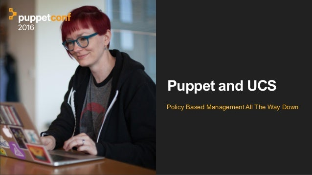 Puppet and UCS Policy Based Management All The Way Down