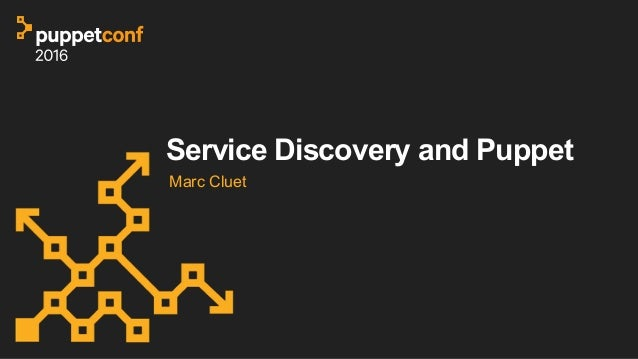 Service Discovery and Puppet Marc Cluet