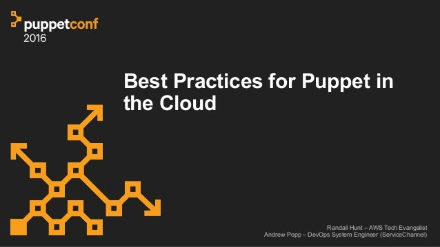 Best Practices for Puppet in the Cloud Randall Hunt – AWS Tech Evangalist Andrew Popp – DevOps System Engineer (ServiceCha...