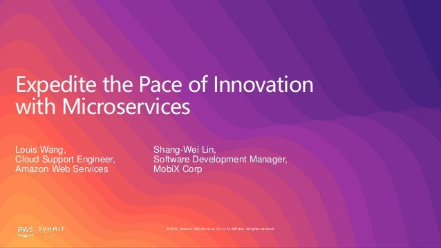 © 2019, Amazon Web Services, Inc. or its affiliates. All rights reserved. Expedite the Pace of Innovation with Microservic...