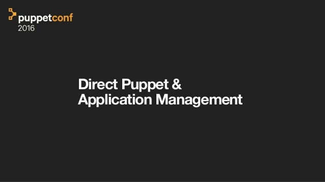 Direct Puppet &  Application Management