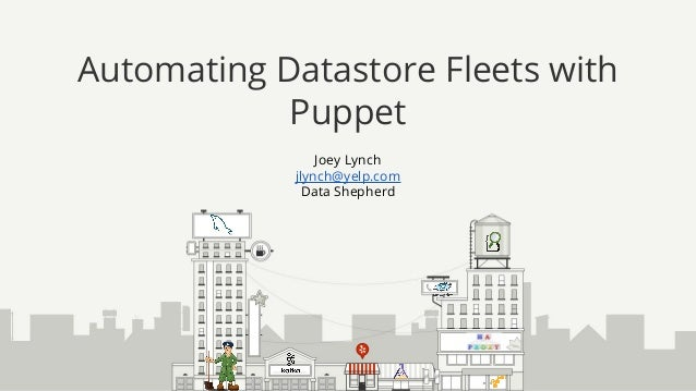 Joey Lynch jlynch@yelp.com Data Shepherd Automating Datastore Fleets with Puppet